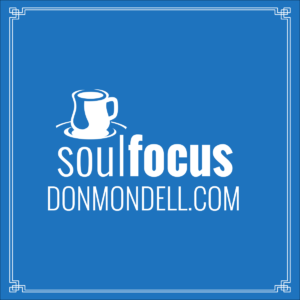 soulFOCUS from Don Mondell at DonMondell.com